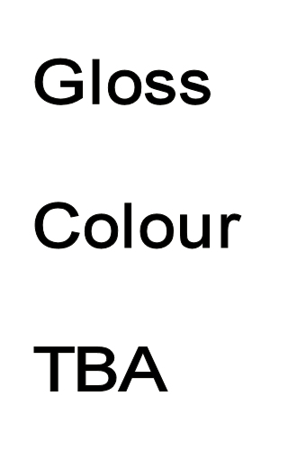 Gloss TBA    (Colour TBA) thickness 18mm